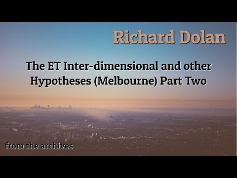 Richard Dolan The ET Inter-dimensional and other Hypotheses (Melbourne) Part Two