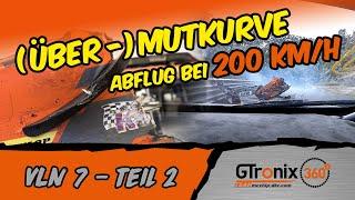 VLN 7 Teil 2 | Abflug bei 200 km/h in der Mutkurve | GTronix360° Team mcchip-dkr