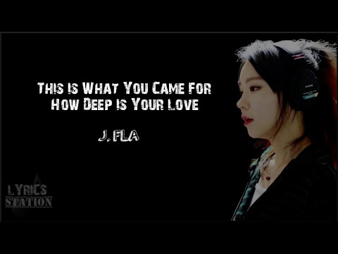 Lyrics: JFla  This Is What You Came For  How Deep Is Your Love