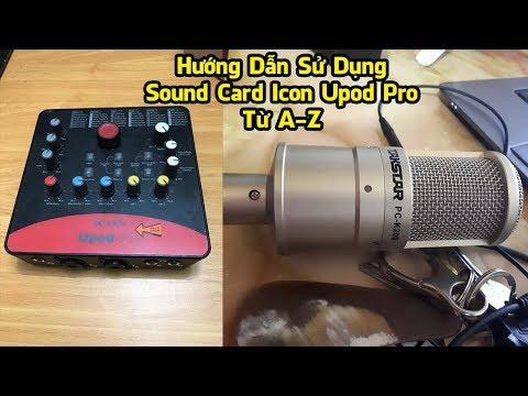 Hướng Dẫn Sử Dụng Sound Card Icon Upod Pro Live Stream Từ A Đến Z