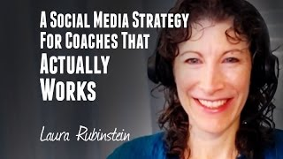 LEAP Coaching Summit – Laura Rubinstein – A Social Media Strategy For Coaches That Actually Works