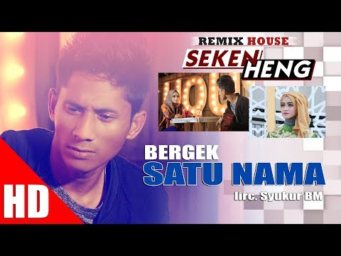 BERGEK - SATU NAMA ( House Mix Bergek SEKEN HENG HD Video Quality 2017