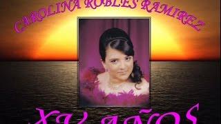 CAROLINA ROBLES RAMIREZ XV AÑOS