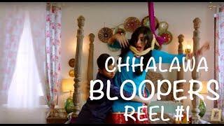Chhalawa BLOOPERS Reel #1