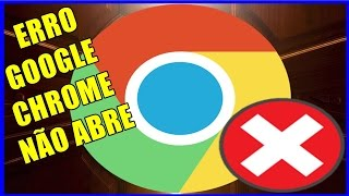 Como Resolver: Navegador Google Chrome Não Abre | Erro do Google Chrome