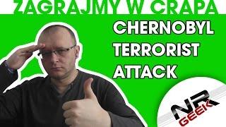 Zagrajmy w crapa #74 - Chernobyl - Terrorist Attack