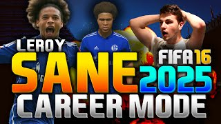 FIFA 16 | LEROY SANE IN 2025!!! (CAREER MODE)
