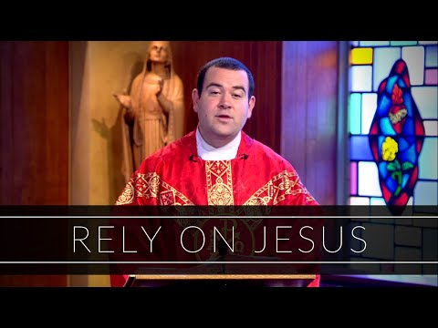 Rely On Jesus   Homily: Father Peter Stamm