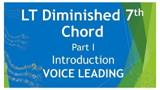 LT DIMINISHED 7th CHORD - Voice Leading Introduction -THEORY MUSIC SCHOOL