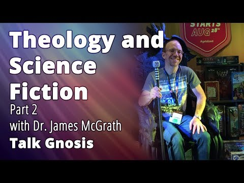 [Talk Gnosis] Theology and Science Fiction Part 2