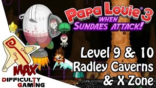 Papa Louie 3: When Sundaes Attack 100% Walkthrough - Level 9 & 10: Radley Caverns & X Zone