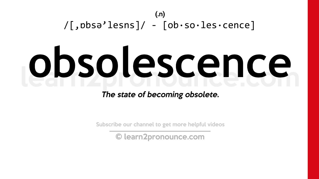 Pronunciation of Obsolescence  Definition of Obsolescence