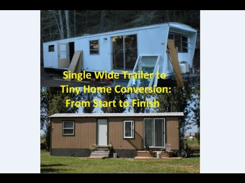 Single Wide Mobile Home Trailer To Tiny Home Conversion