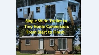 Single Wide Mobile Home Trailer to Tiny Home Conversion: From Start to Finish