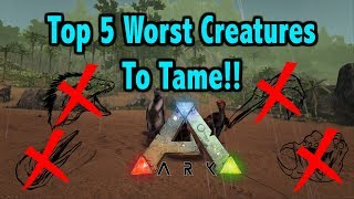Top 5 Most Useless Creatures You Shouldn't Tame In Ark Survival Evolved!