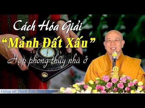 """Cách Hóa Giải """"Đất Xấu"""" Thành đất Hợp Phong Thủy - Thầy Thích Trúc Thái Minh"""