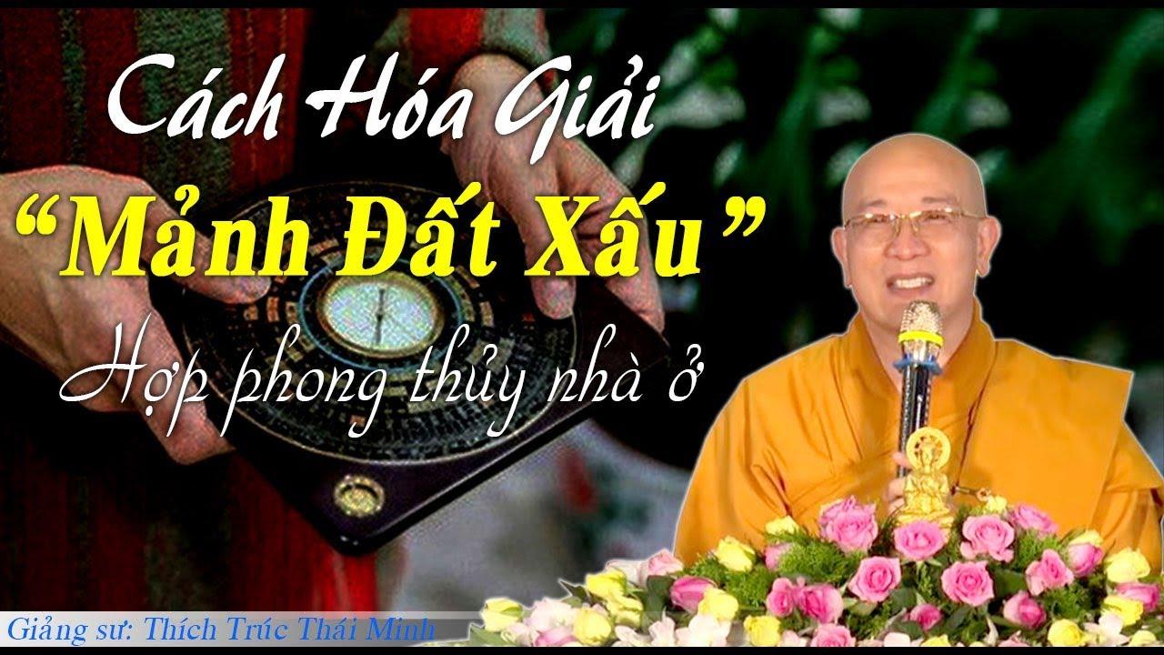 """Cách hóa giải """"Đất Xấu"""" thành đất hợp Phong Thủy – Thầy Thích Trúc Thái Minh"""
