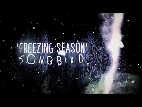 Songbird. - Freezing Season (From Yours, Truly)
