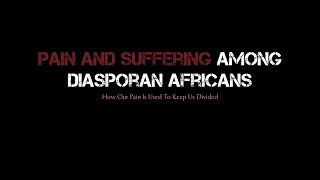 Pain and Suffering Among Diasporan Africans