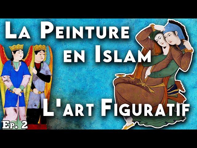 Peinture et Arts figuratifs en Islam : Un bref panorama - L'art figuratif et l'Islam 2/3 - EI #2