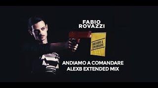 Fabio Rovazzi - Andiamo A Comandare (AlexB Extended Video Remix)