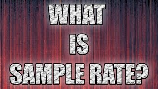 What Does Sample Rates Do, And Which To Use?