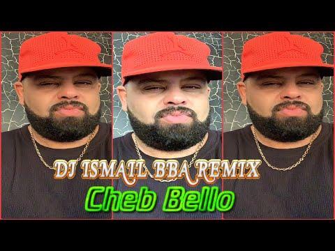 Cheb Bello 2018 Compilation  اجمل الاغاني مع احلى ريمكس Dj Ismail Bba REMIX