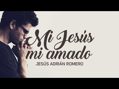 Mi Jesús Mi Amado - Jesús Adrián Romero