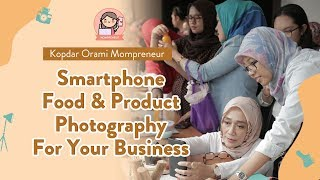 Smartphone Food & Product Photography For Your Business | Orami Event