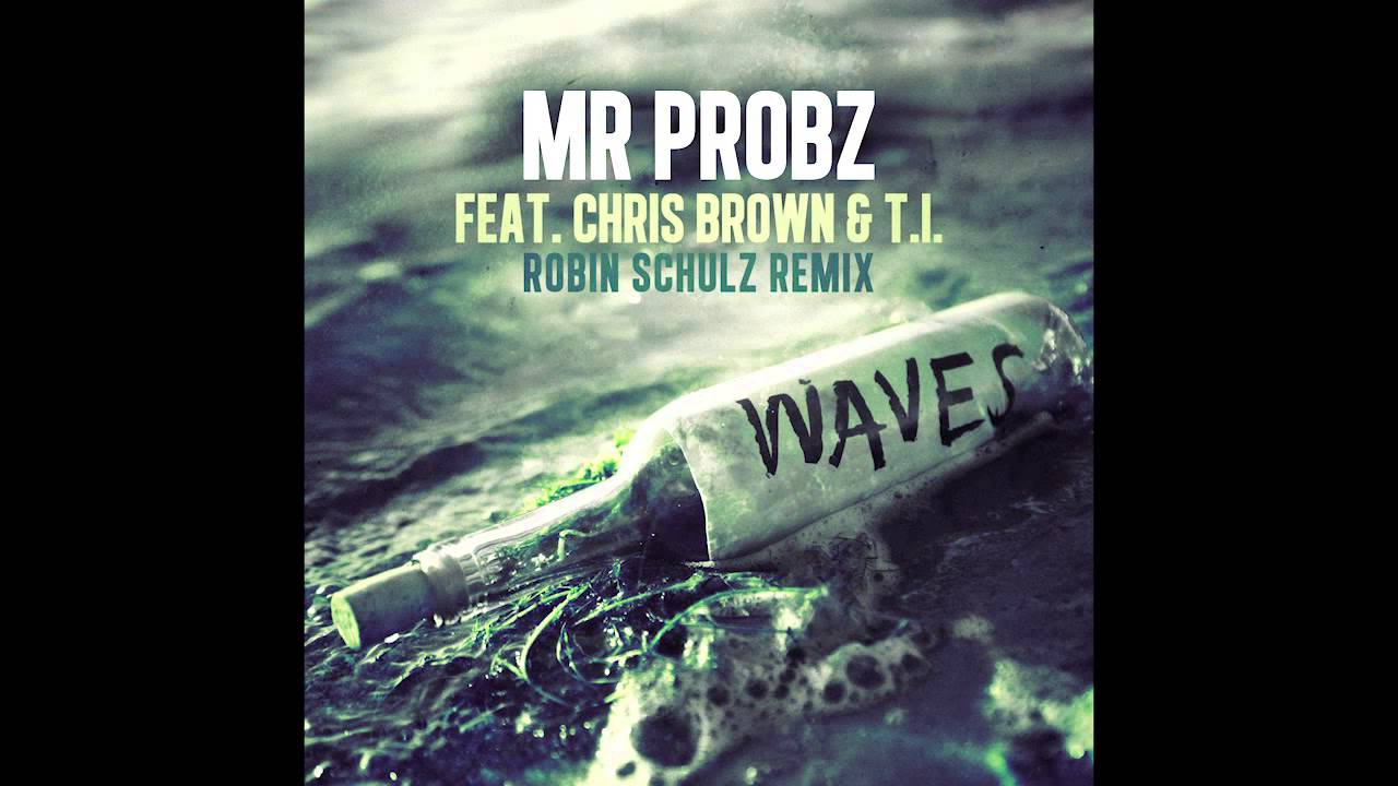 Mr Probz ft Chris Brown  TI  Waves Robin Schulz