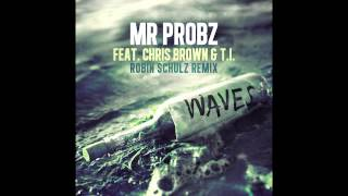 Repeat youtube video Mr. Probz ft. Chris Brown & T.I. - Waves (Robin Schulz Remix)