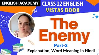 The Enemy - Class 12 VISTAS Explanation (Part 2) , word meaning in Hindi  - NCERT BOOK