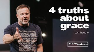 Learn About The 4 Truths of God's Supernatural Grace with Curt Harlow