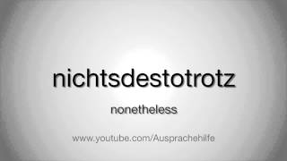 Wie man nichtsdestotrotz ausspricht / How to pronounce nonetheless in german