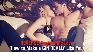 REVERSE Engineering Love (How to Make a Girl REALLY Like You)