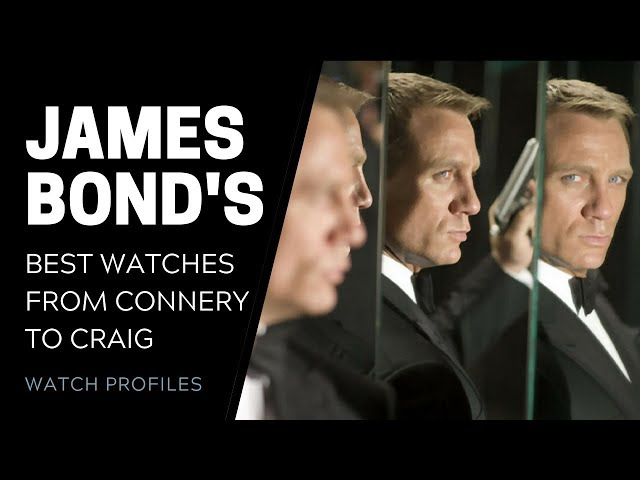 From Connery to Craig, Bond's Best Watches | SwissWatchExpo [Watch Collection]