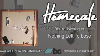 Homesafe - Nothing Left To Lose