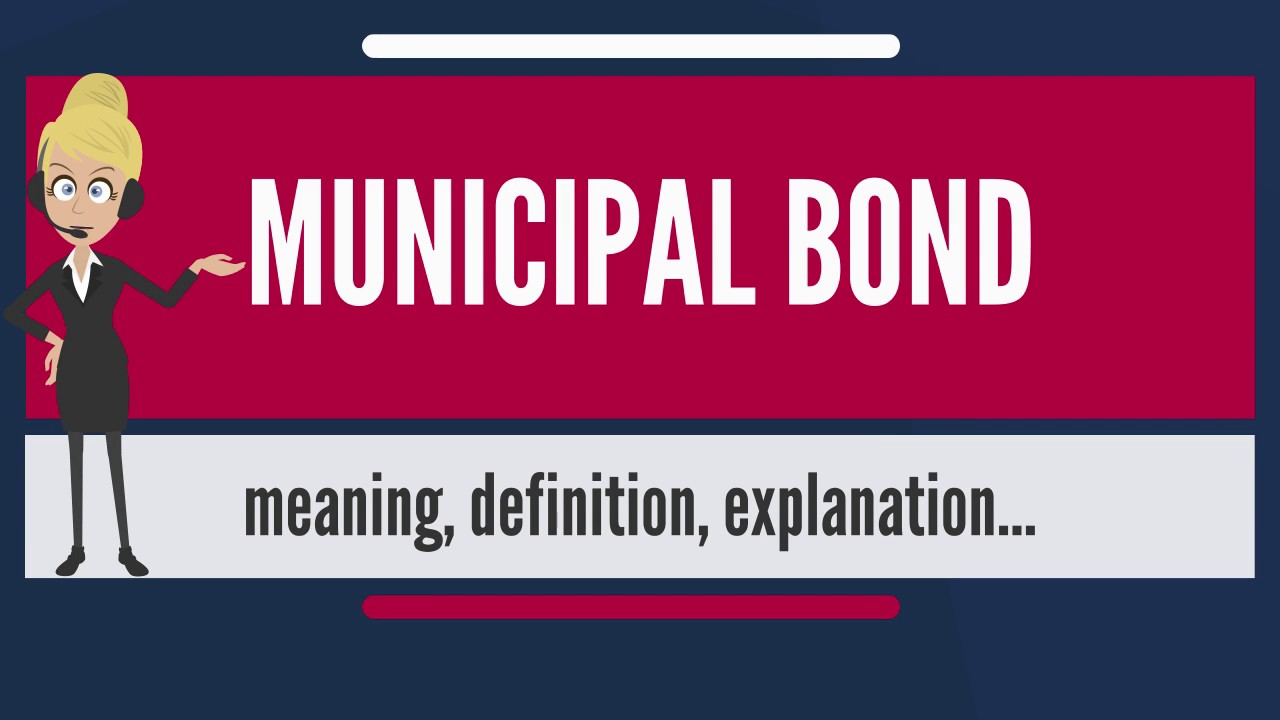 what is municipal bond? what does municipal bond mean? municipal