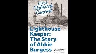 Wheaton - Spring Children's Concert – The Lighthouse Keeper: The Story of Abbie Burgess 04/15/2019