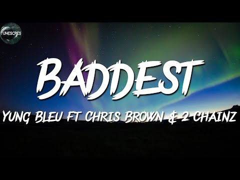 Yung Bleu Ft Chris Brown & 2 Chainz – Baddest (lyrics)