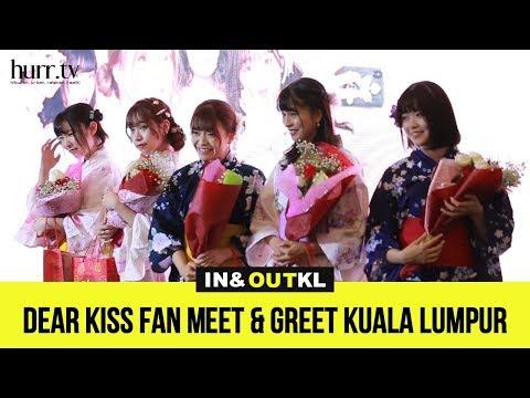 Dear Kiss Fan Meet & Greet Kuala Kumpur | In & Out KL