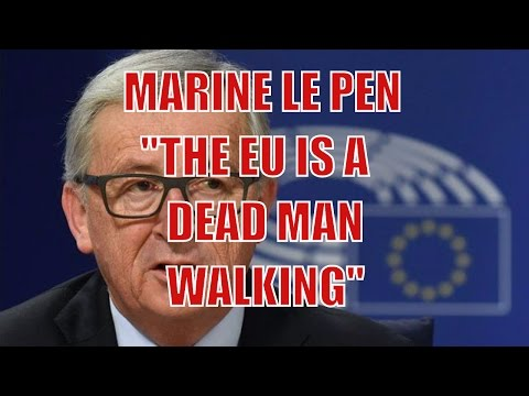 Marine Le Pen : Europe is a Dead Man Walking And FREXIT is a Question Of Time