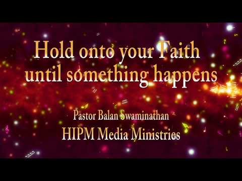 Hold on to your Faith until something happens | Pastor Balan Swaminathan