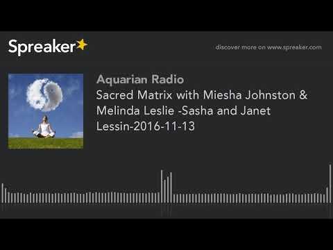 Sacred Matrix with Miesha Johnston & Melinda Leslie -Sasha and Janet Lessin-2016-11-13