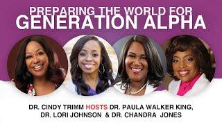 Preparing the World for Generation Alpha   Dr. Trimm, Dr. Walker King, Dr. Johnson & Dr. Jones