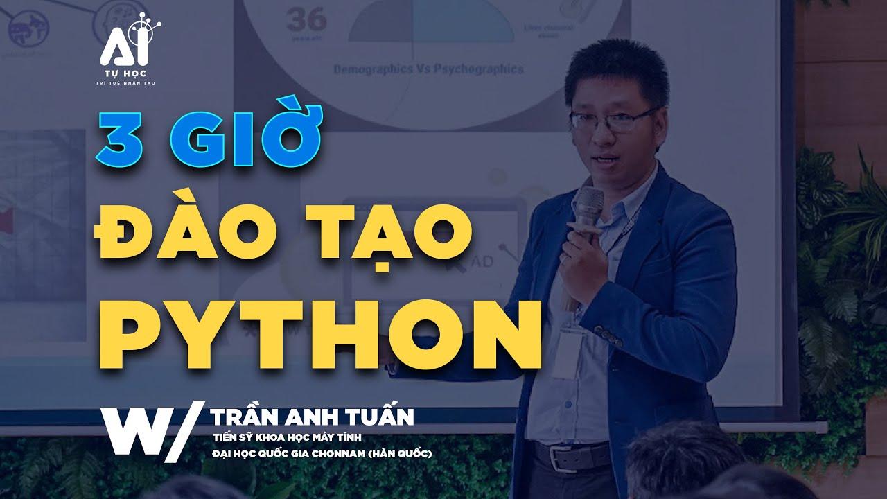 PYTHON LÀ GÌ? [3 GIỜ] ĐÀO TẠO NGÔN NGỮ LẬP TRÌNH PYTHON by Dr. Trần Anh Tuấn