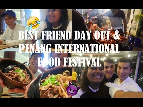 BEST FRIEND DAY OUT & PENANG INTERNATIONAL FOOD FESTIVAL