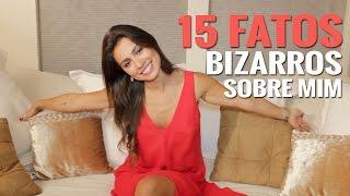 15 fatos 15 FATOS BIZARROS SOBRE MIM!
