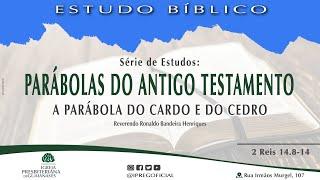 """Estudo Bíblico: Série Parábolas do Antigo Testamento - """"A parábola do cardo e do cedro""""(2Rs 14.8-14)"""
