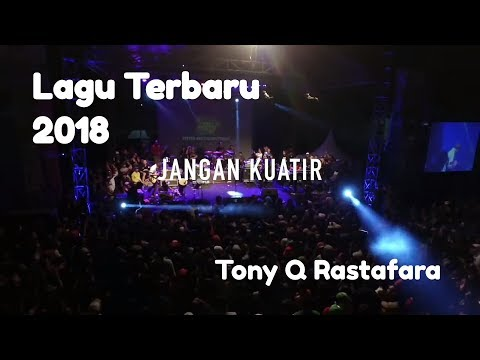 Free Download Tony Q Rastafara - Jangan Kuatir [ Lagu Terbaru ] Mp3 dan Mp4